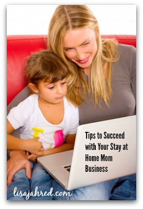 Tips to Succeed with Your Stay at Home Mom Business