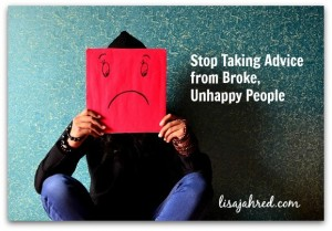 Stop Taking Advice from Broke, Unhappy People