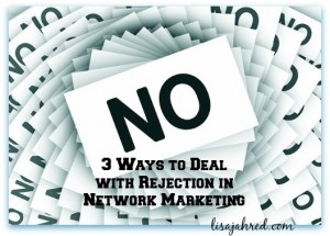 3 Ways to Deal with Rejection in Network Marketing