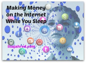 Making Money on the Internet while You Sleep
