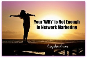 "Your ""WHY"" is Not Enough in Network Marketing"