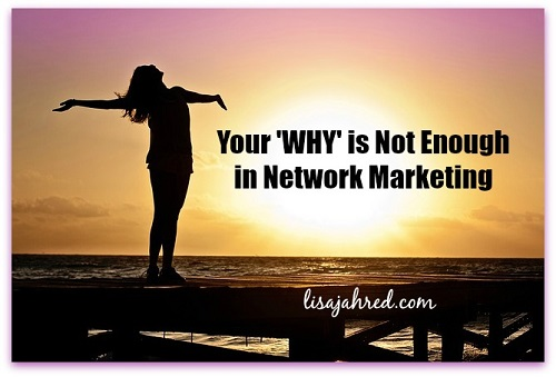 Your WHY is Not Enough in Network Marketing