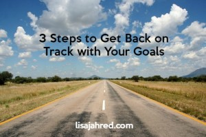 3 Steps to Get Back on Track with Goals
