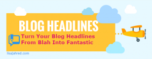 How to Turn Your Blog Headlines From Blah Into Fantastic