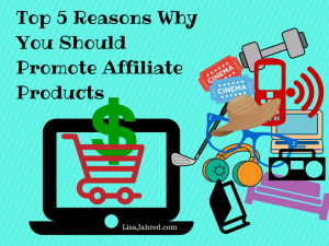 Top 5 Reasons Why You Should Promote Affiliate Products