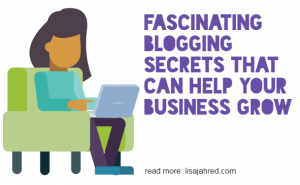 Fascinating Blogging Secrets That Can Help Your Business Grow