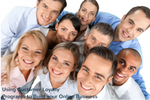 How to Use Customer Loyalty Programs to Build your Online Business