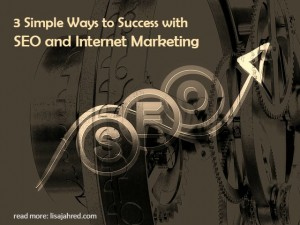 3 Simple Ways to Success with SEO and Internet Marketing