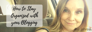 How to Stay Organized with your Blog