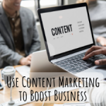 How to Use Content Marketing to Boost your Business
